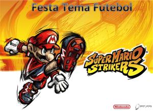 Festa Infantil Tema Futebol - Mário Strikers